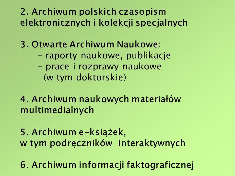 2. Archiwum polskich czasopism elektronicznych i kolekcji specjalnych 3. Otwarte Archiwum Naukowe: - raporty naukowe, publikacje - prace i rozprawy na