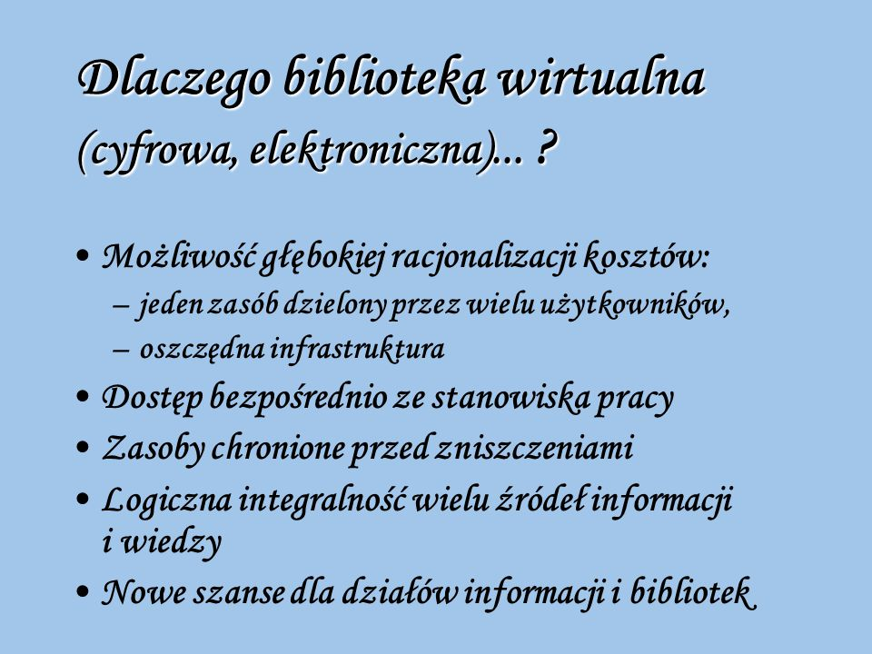Dlaczego biblioteka wirtualna (cyfrowa, elektroniczna)...