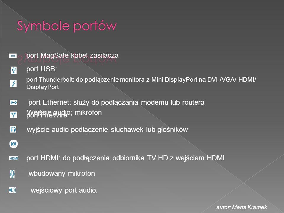 port USB: port MagSafe kabel zasilacza port Thunderbolt: do podłączenie monitora z Mini DisplayPort na DVI /VGA/ HDMI/ DisplayPort Wejście audio; mikr
