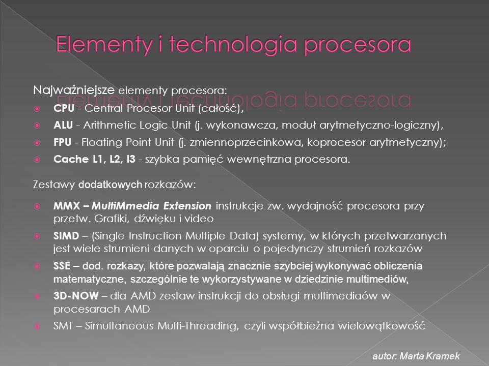 Najważniejsze elementy procesora:  CPU - Central Procesor Unit (całość),  ALU - Arithmetic Logic Unit (j. wykonawcza, moduł arytmetyczno-logiczny),