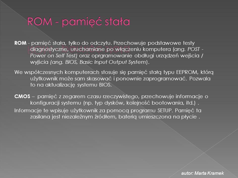 ROM - pamięć stała, tylko do odczytu. Przechowuje podstawowe testy diagnostyczne, uruchamiane po włączeniu komputera (ang. POST - Power on Self Test)