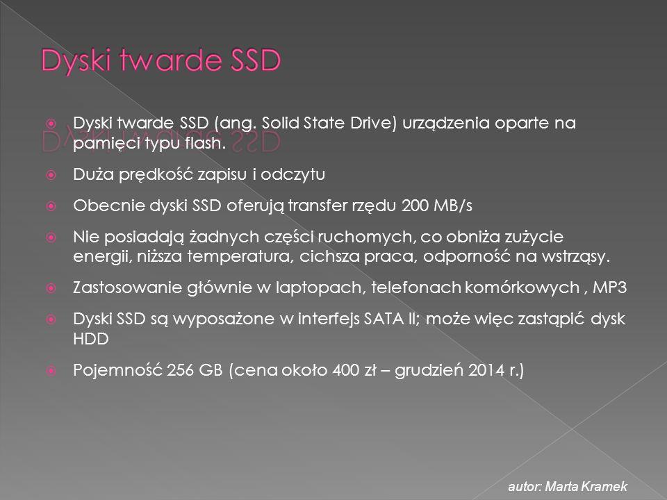  Dyski twarde SSD (ang. Solid State Drive) urządzenia oparte na pamięci typu flash.  Duża prędkość zapisu i odczytu  Obecnie dyski SSD oferują tran