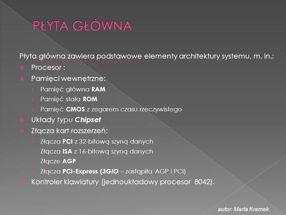 Płyta główna zawiera podstawowe elementy architektury systemu, m. in.:  Procesor :  Pamięci wewnętrzne: › Pamięć główna RAM › Pamięć stała ROM › Pam
