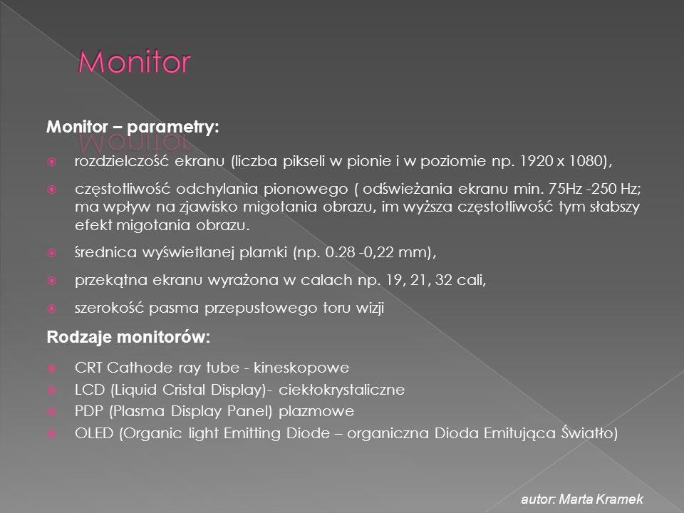 Monitor – parametry:  rozdzielczość ekranu (liczba pikseli w pionie i w poziomie np. 1920 x 1080),  częstotliwość odchylania pionowego ( odświeżania