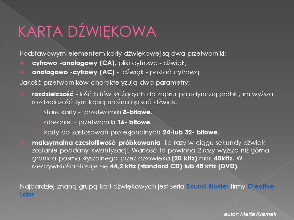 Podstawowym elementem karty dźwiękowej są dwa przetworniki:  cyfrowo -analogowy (CA), pliki cyfrowe - dźwięk,  analogowo -cyfrowy (AC) - dźwięk - po