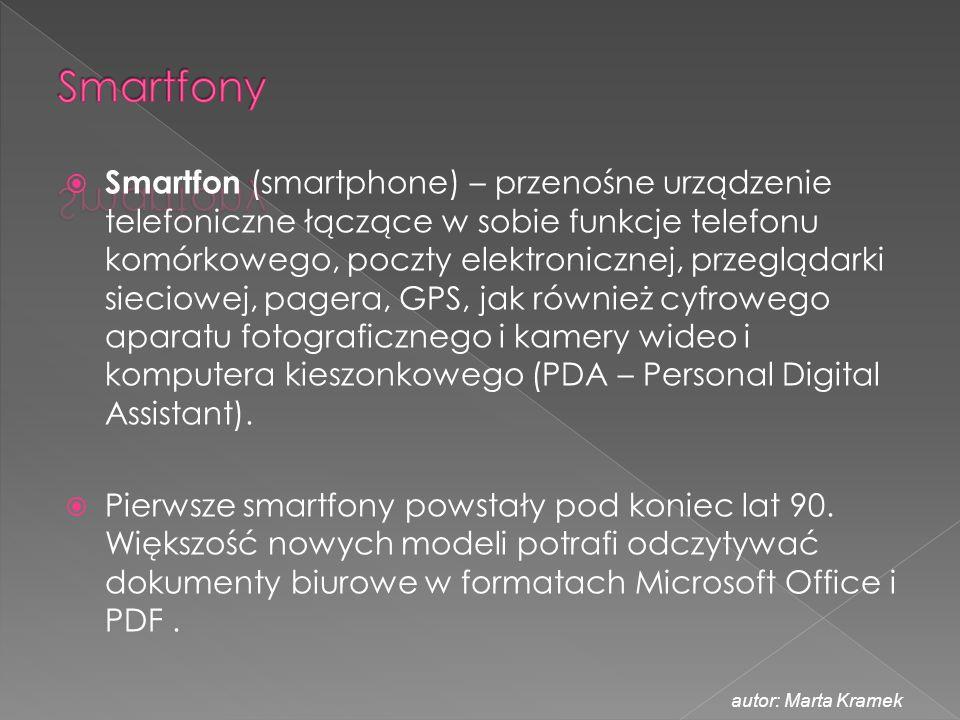  Smartfon (smartphone) – przenośne urządzenie telefoniczne łączące w sobie funkcje telefonu komórkowego, poczty elektronicznej, przeglądarki sieciowe