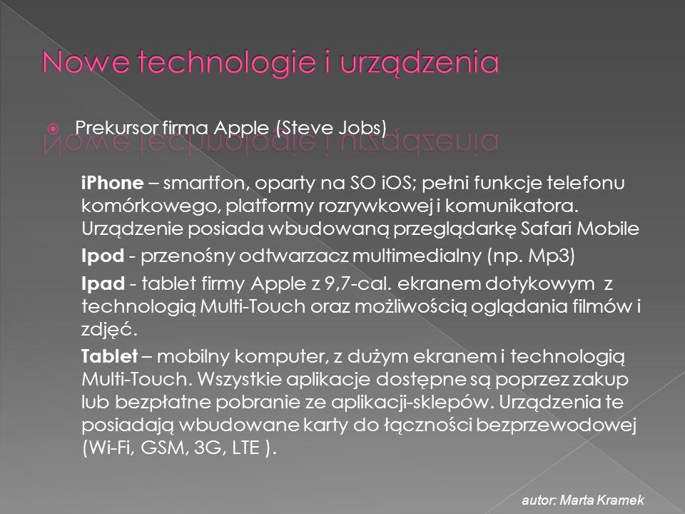  Prekursor firma Apple (Steve Jobs) iPhone – smartfon, oparty na SO iOS; pełni funkcje telefonu komórkowego, platformy rozrywkowej i komunikatora. Ur