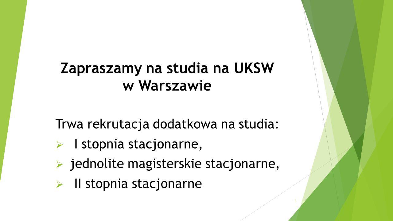 Zapraszamy na studia na UKSW w Warszawie Trwa rekrutacja dodatkowa na studia:  I stopnia stacjonarne,  jednolite magisterskie stacjonarne,  II stopnia stacjonarne 1