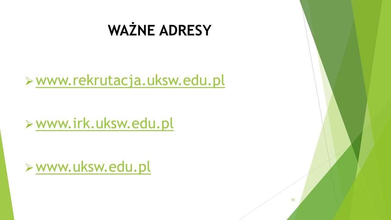 WAŻNE ADRESY  www.rekrutacja.uksw.edu.pl www.rekrutacja.uksw.edu.pl  www.irk.uksw.edu.pl www.irk.uksw.edu.pl  www.uksw.edu.pl www.uksw.edu.pl 16