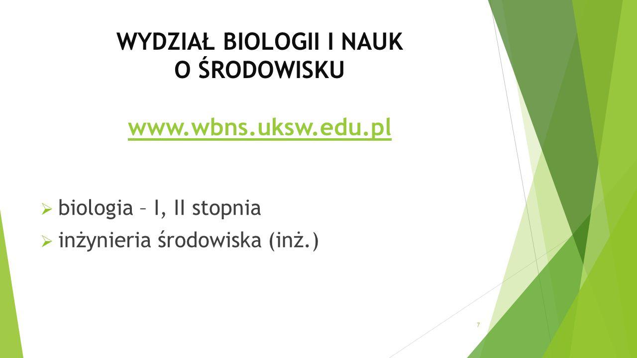 WYDZIAŁ BIOLOGII I NAUK O ŚRODOWISKU www.wbns.uksw.edu.pl www.wbns.uksw.edu.pl  biologia – I, II stopnia  inżynieria środowiska (inż.) 7