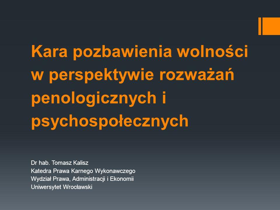 Kara pozbawienia wolności w perspektywie rozważań penologicznych i psychospołecznych Dr hab.