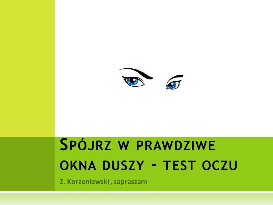 Z. Korzeniewski, zapraszam S PÓJRZ W PRAWDZIWE OKNA DUSZY - TEST OCZU