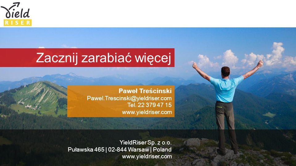 Gwarantujemy wzrost przychodów Paweł Treścinski Pawel.Trescinski@yieldriser.com Tel. 22 379 47 15 www.yieldriser.com Zacznij zarabiać więcej YieldRise
