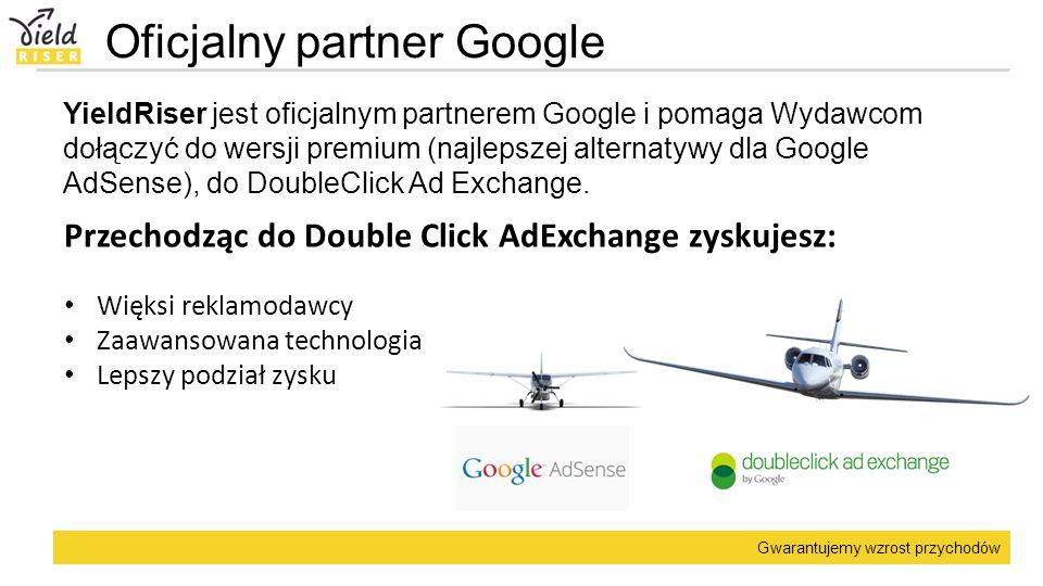 Gwarantujemy wzrost przychodów Oficjalny partner Google YieldRiser jest oficjalnym partnerem Google i pomaga Wydawcom dołączyć do wersji premium (najl
