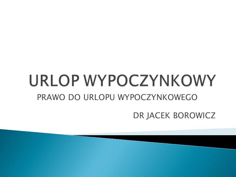 PRAWO DO URLOPU WYPOCZYNKOWEGO DR JACEK BOROWICZ