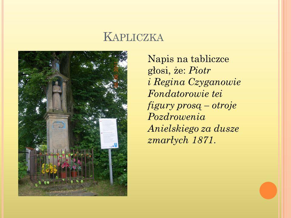 K APLICZKA Napis na tabliczce głosi, że: Piotr i Regina Czyganowie Fondatorowie tei figury prosą – otroje Pozdrowenia Anielskiego za dusze zmarłych 1871.