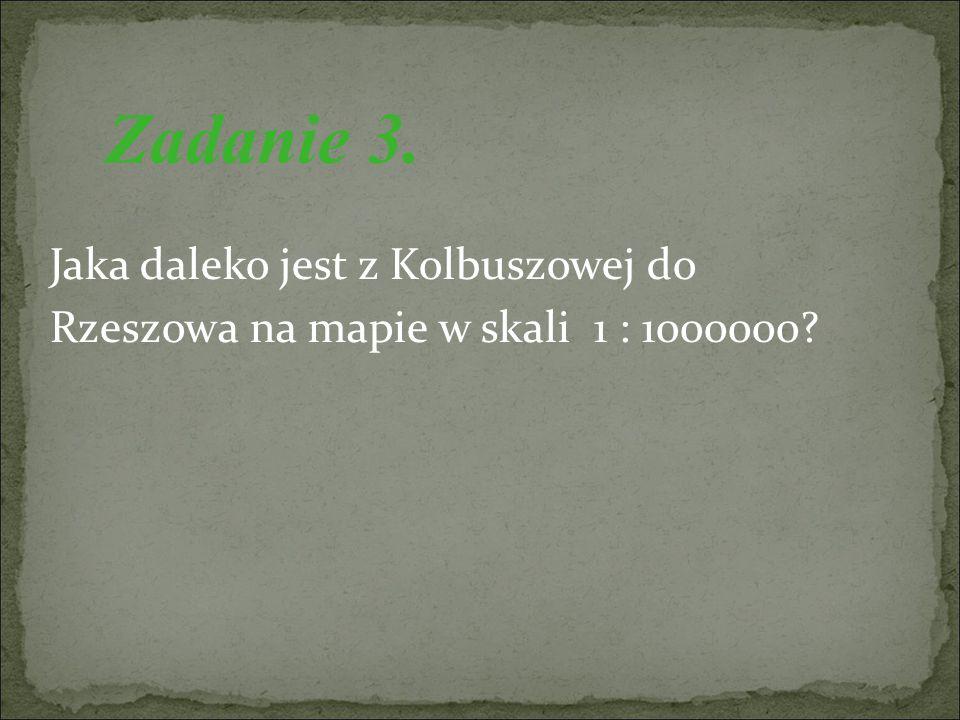 Jaka daleko jest z Kolbuszowej do Rzeszowa na mapie w skali 1 : 1000000 Zadanie 3.
