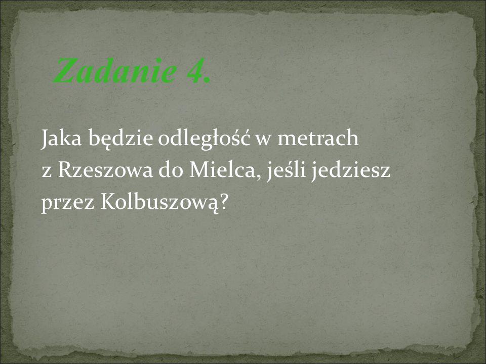Jaka będzie odległość w metrach z Rzeszowa do Mielca, jeśli jedziesz p rzez Kolbuszową Zadanie 4.