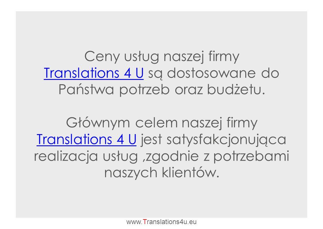 Ceny usług naszej firmy Translations 4 U są dostosowane do Państwa potrzeb oraz budżetu.