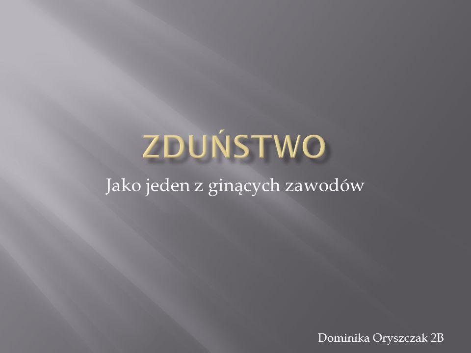 Jako jeden z ginących zawodów Dominika Oryszczak 2B