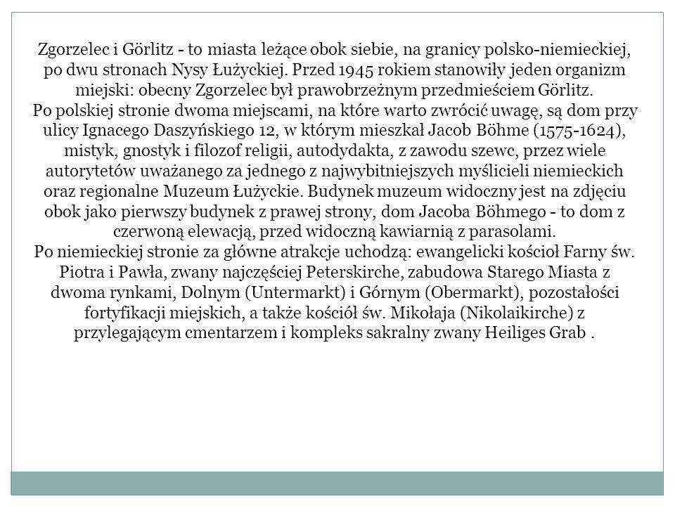 Zgorzelec i Görlitz - to miasta leżące obok siebie, na granicy polsko-niemieckiej, po dwu stronach Nysy Łużyckiej. Przed 1945 rokiem stanowiły jeden o