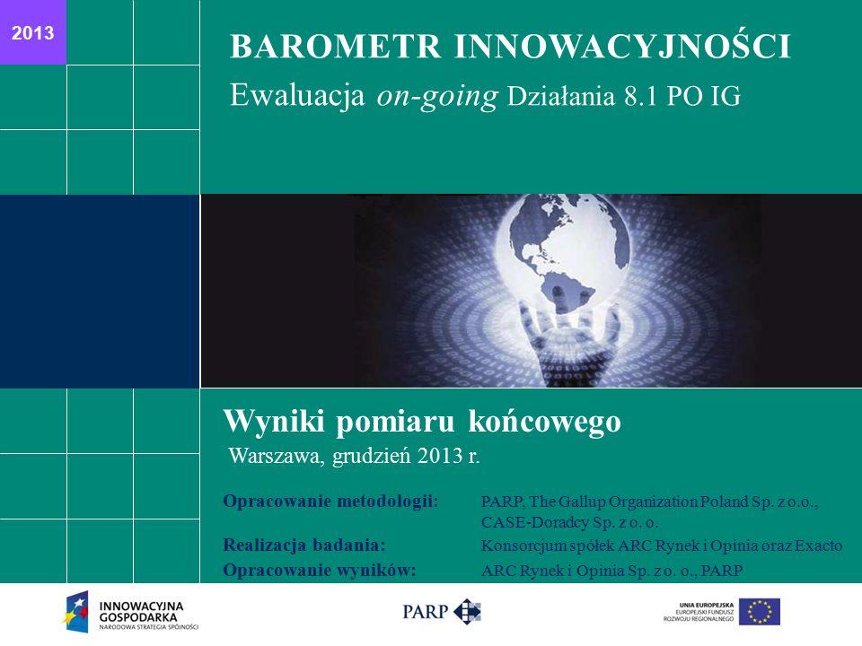 2011 BAROMETR INNOWACYJNOŚCI Ewaluacja on-going Działania 8.1 PO IG Wyniki pomiaru końcowego Warszawa, grudzień 2013 r.