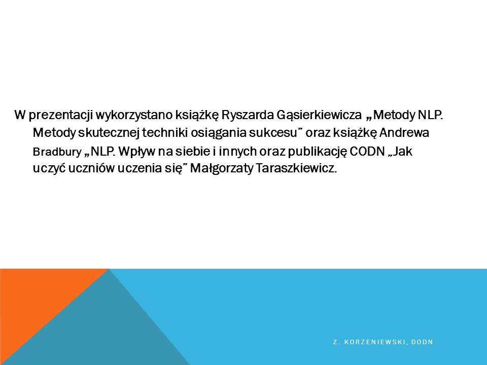 """W prezentacji wykorzystano książkę Ryszarda Gąsierkiewicza """" Metody NLP. Metody skutecznej techniki osiągania sukcesu"""" oraz książkę Andrewa Bradbury """""""