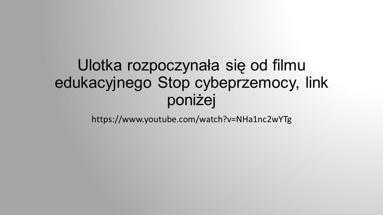 Ulotka rozpoczynała się od filmu edukacyjnego Stop cybeprzemocy, link poniżej https://www.youtube.com/watch v=NHa1nc2wYTg