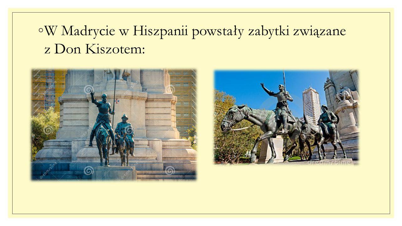 ◦W Madrycie w Hiszpanii powstały zabytki związane z Don Kiszotem: