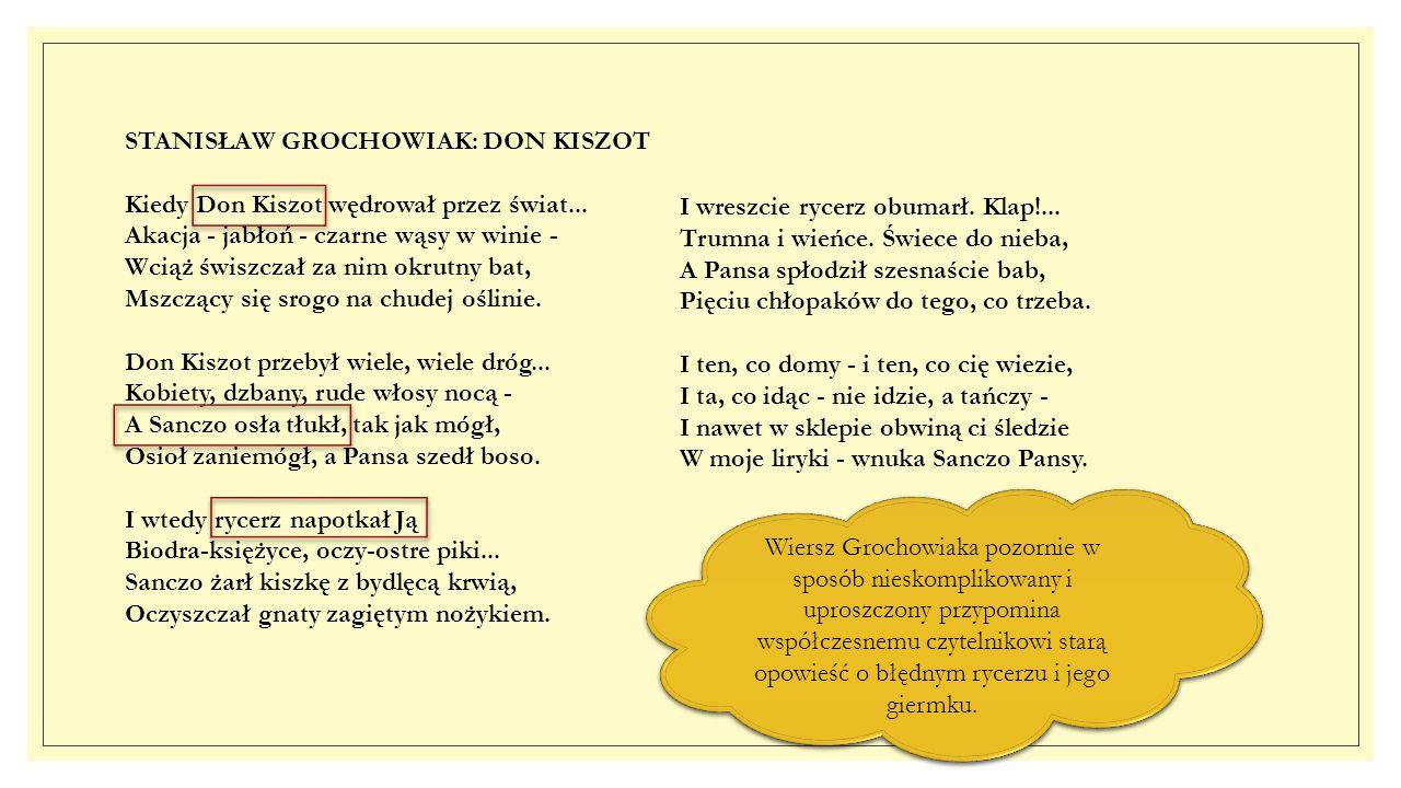 STANISŁAW GROCHOWIAK: DON KISZOT Kiedy Don Kiszot wędrował przez świat... Akacja - jabłoń - czarne wąsy w winie - Wciąż świszczał za nim okrutny bat,