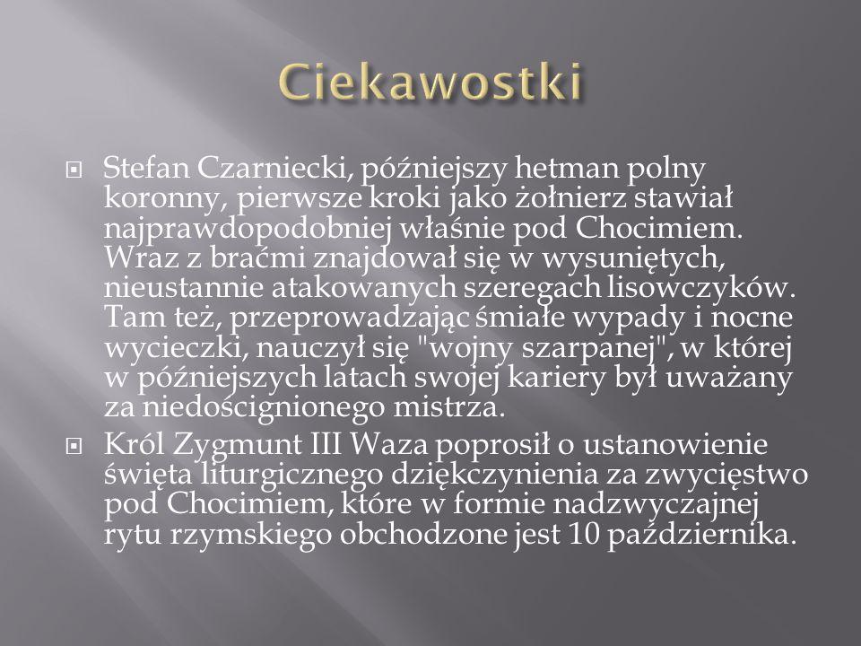  Stefan Czarniecki, późniejszy hetman polny koronny, pierwsze kroki jako żołnierz stawiał najprawdopodobniej właśnie pod Chocimiem. Wraz z braćmi zna
