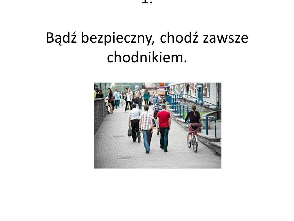 1. Bądź bezpieczny, chodź zawsze chodnikiem.