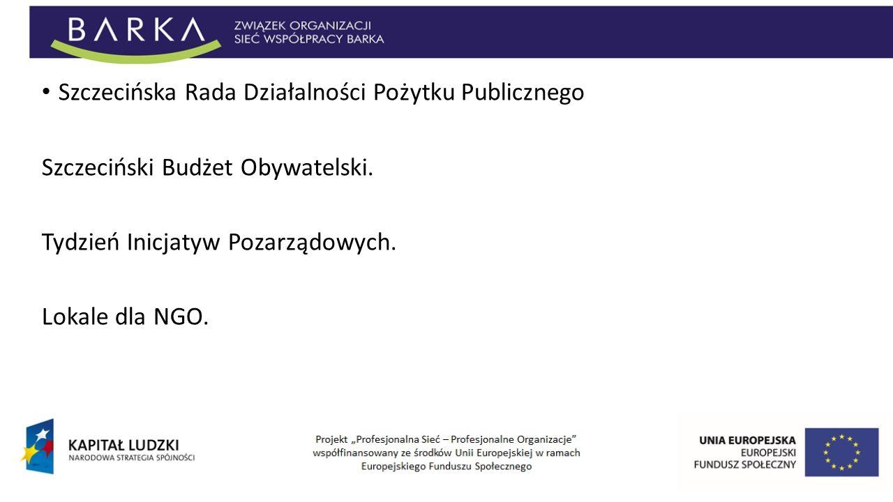 Szczecińska Rada Działalności Pożytku Publicznego Szczeciński Budżet Obywatelski. Tydzień Inicjatyw Pozarządowych. Lokale dla NGO.