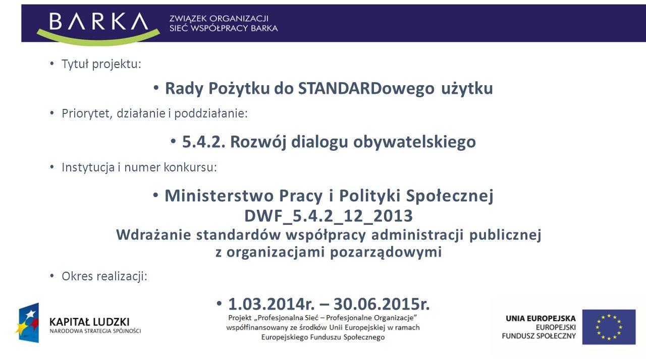 Tytuł projektu: Rady Pożytku do STANDARDowego użytku Priorytet, działanie i poddziałanie: 5.4.2. Rozwój dialogu obywatelskiego Instytucja i numer konk