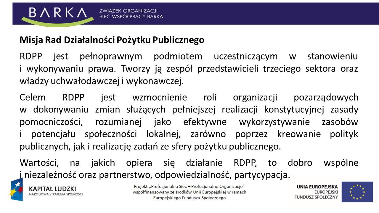 Misja Rad Działalności Pożytku Publicznego RDPP jest pełnoprawnym podmiotem uczestniczącym w stanowieniu i wykonywaniu prawa. Tworzy ją zespół przedst