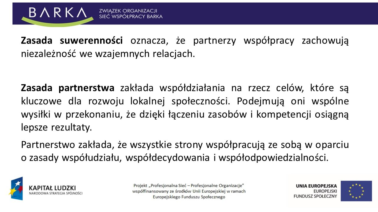 Zasada suwerenności oznacza, że partnerzy współpracy zachowują niezależność we wzajemnych relacjach. Zasada partnerstwa zakłada współdziałania na rzec