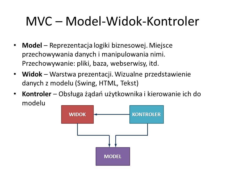 MVC – Model-Widok-Kontroler Model – Reprezentacja logiki biznesowej. Miejsce przechowywania danych i manipulowania nimi. Przechowywanie: pliki, baza,