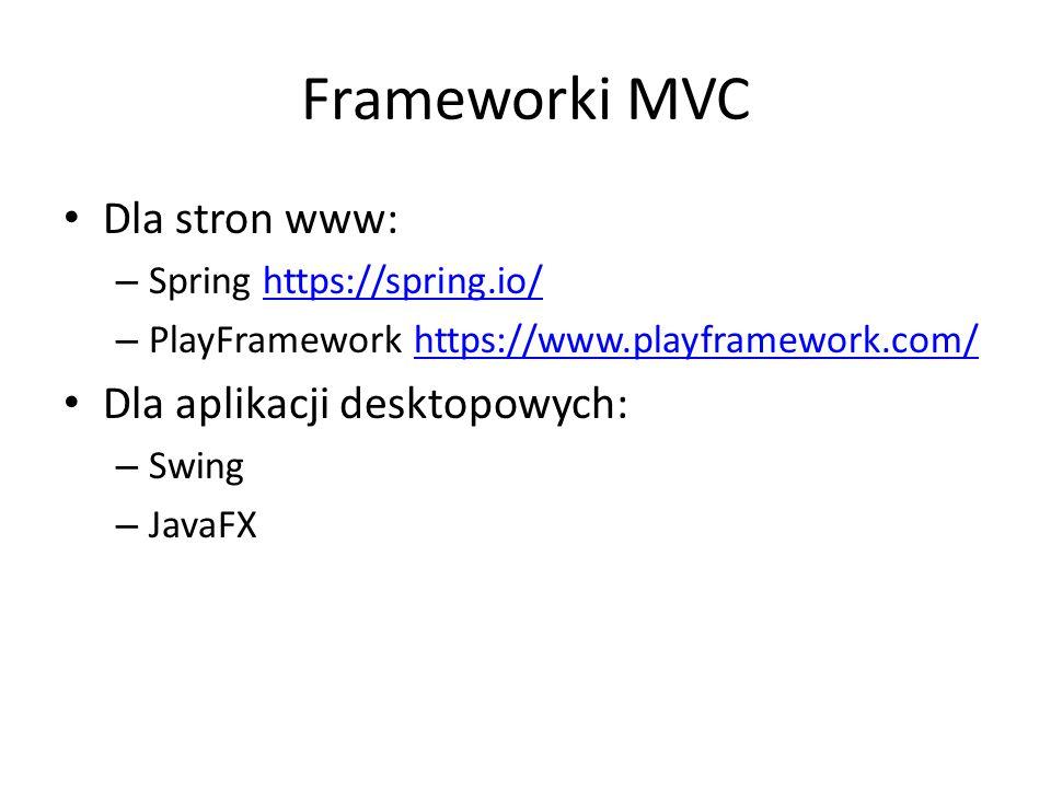 Frameworki MVC Dla stron www: – Spring https://spring.io/https://spring.io/ – PlayFramework https://www.playframework.com/https://www.playframework.co