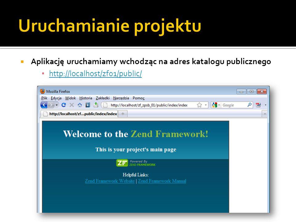 Aplikację uruchamiamy wchodząc na adres katalogu publicznego ▪ http://localhost/zf01/public/ http://localhost/zf01/public/