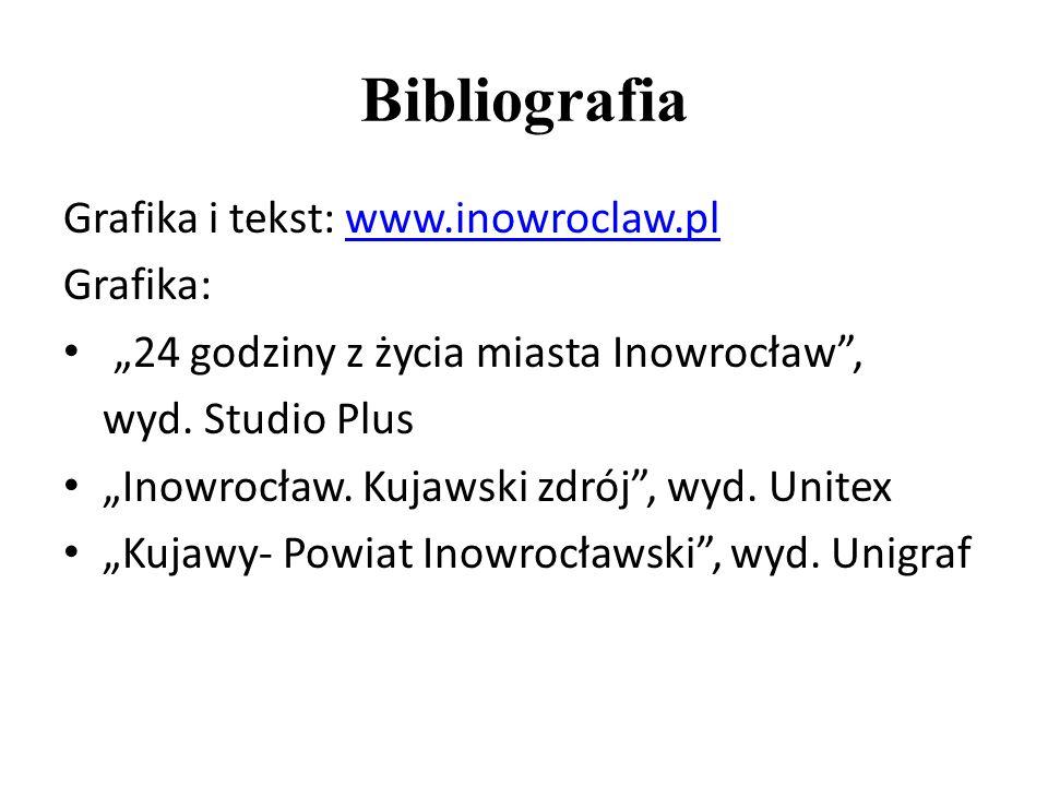 """Bibliografia Grafika i tekst: www.inowroclaw.plwww.inowroclaw.pl Grafika: """"24 godziny z życia miasta Inowrocław , wyd."""