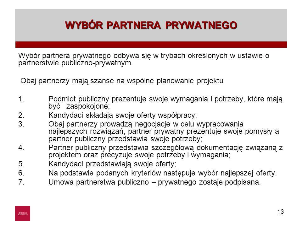 13 WYBÓR PARTNERA PRYWATNEGO Wybór partnera prywatnego odbywa się w trybach określonych w ustawie o partnerstwie publiczno-prywatnym. Obaj partnerzy m