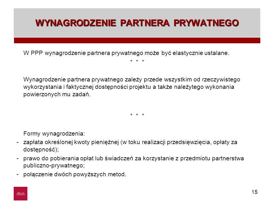 15 WYNAGRODZENIE PARTNERA PRYWATNEGO W PPP wynagrodzenie partnera prywatnego może być elastycznie ustalane. * * * Wynagrodzenie partnera prywatnego za