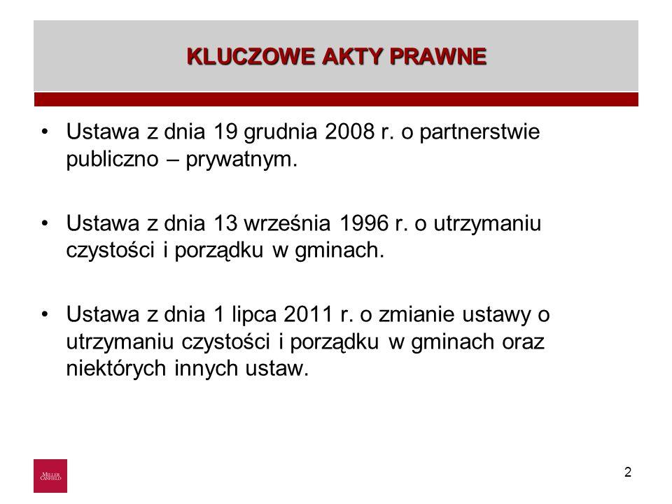 2 KLUCZOWE AKTY PRAWNE Ustawa z dnia 19 grudnia 2008 r. o partnerstwie publiczno – prywatnym. Ustawa z dnia 13 września 1996 r. o utrzymaniu czystości