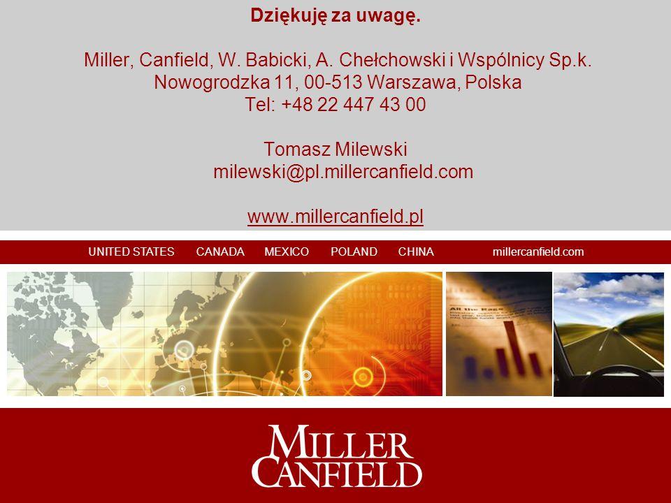UNITED STATES CANADA MEXICO POLAND CHINA millercanfield.com Dziękuję za uwagę. Miller, Canfield, W. Babicki, A. Chełchowski i Wspólnicy Sp.k. Nowogrod