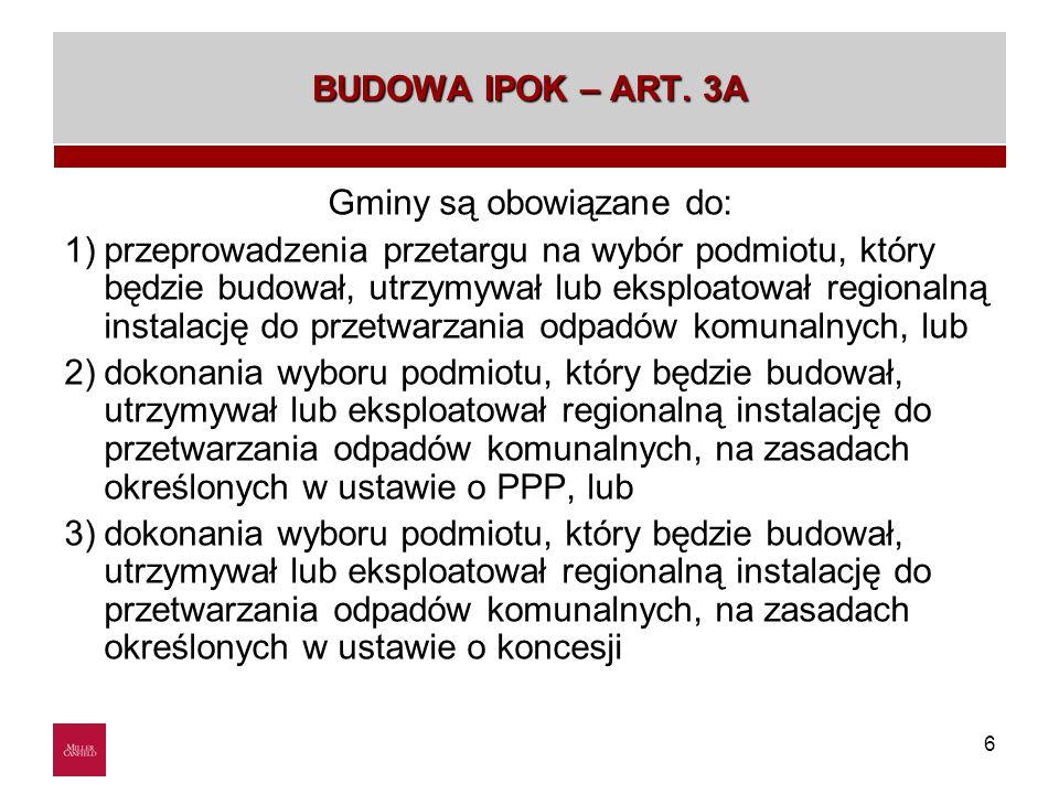6 BUDOWA IPOK – ART. 3A Gminy są obowiązane do: 1)przeprowadzenia przetargu na wybór podmiotu, który będzie budował, utrzymywał lub eksploatował regio