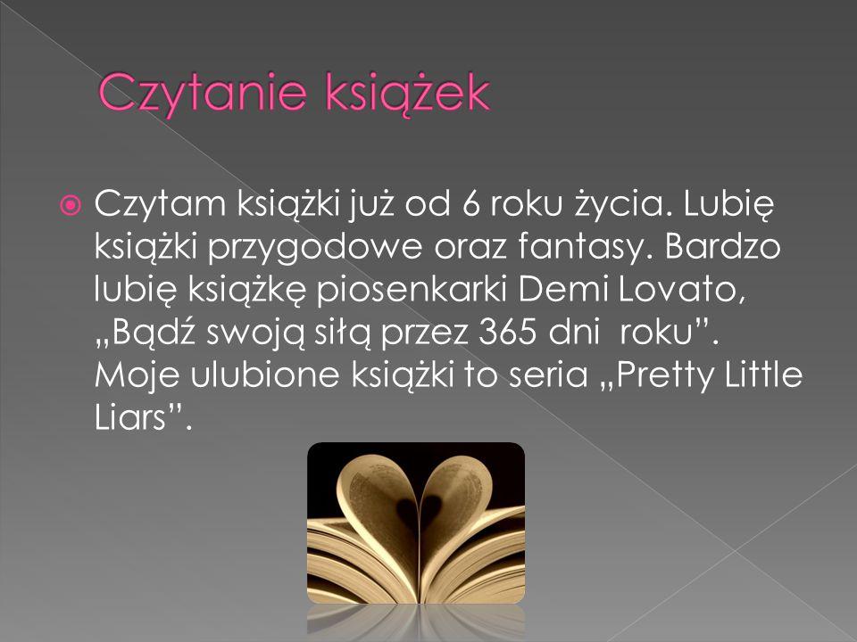 """ Czytam książki już od 6 roku życia. Lubię książki przygodowe oraz fantasy. Bardzo lubię książkę piosenkarki Demi Lovato, """"Bądź swoją siłą przez 365"""