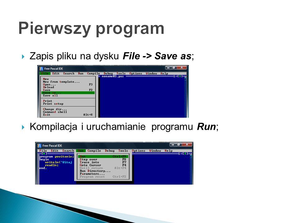  Zapis pliku na dysku File -> Save as;  Kompilacja i uruchamianie programu Run;
