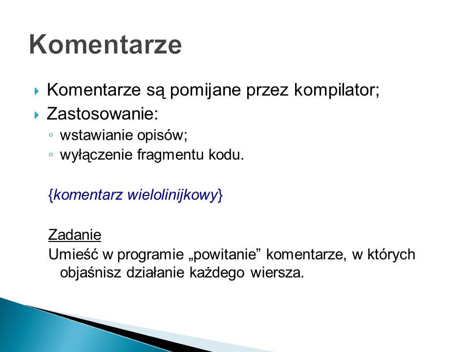  Komentarze są pomijane przez kompilator;  Zastosowanie: ◦ wstawianie opisów; ◦ wyłączenie fragmentu kodu.