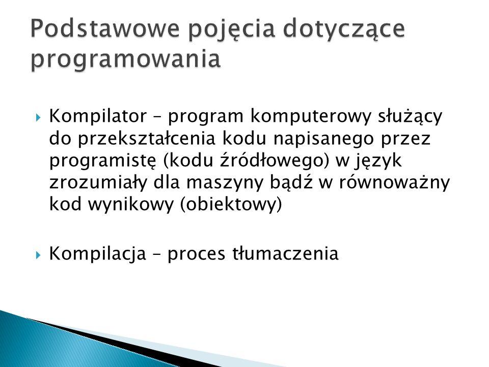  Kompilator – program komputerowy służący do przekształcenia kodu napisanego przez programistę (kodu źródłowego) w język zrozumiały dla maszyny bądź w równoważny kod wynikowy (obiektowy)  Kompilacja – proces tłumaczenia