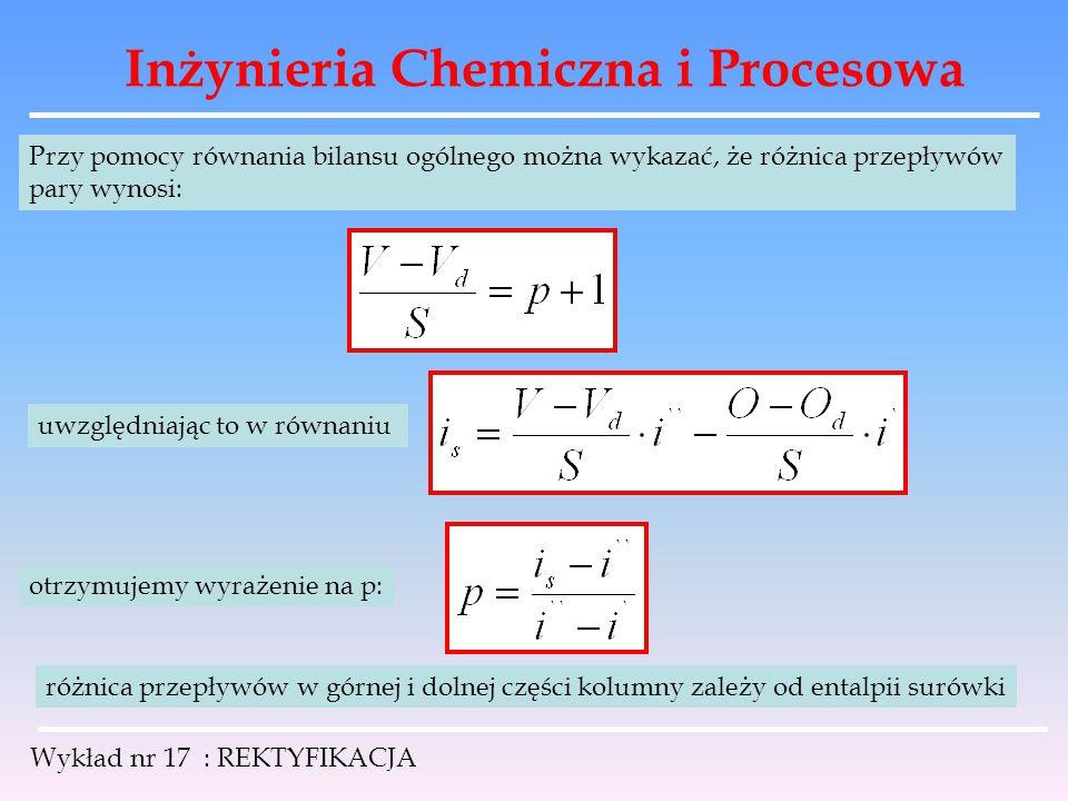 Inżynieria Chemiczna i Procesowa Wykład nr 17 : REKTYFIKACJA Przy pomocy równania bilansu ogólnego można wykazać, że różnica przepływów pary wynosi: u